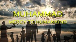 Prophet Muhammad: A Mercy For All Creation